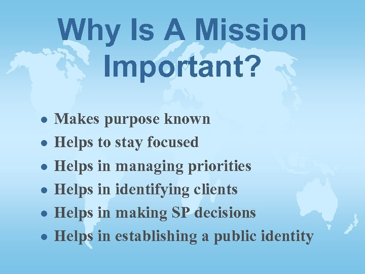 Why Is A Mission Important? l l l Makes purpose known Helps to stay