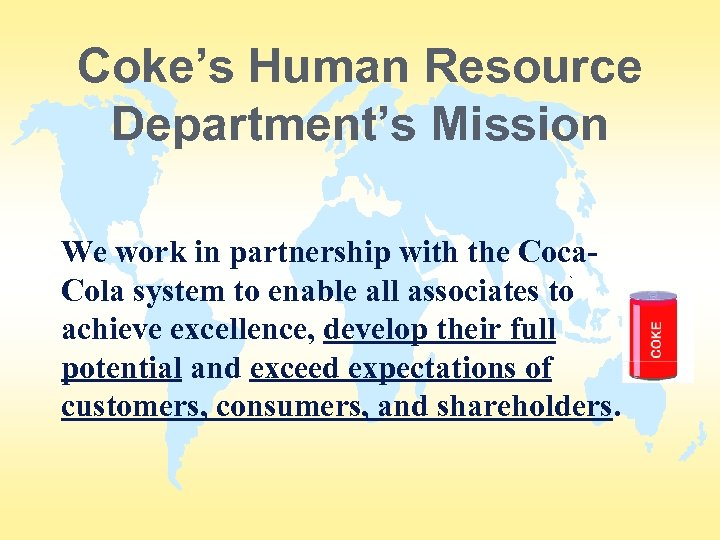 Coke's Human Resource Department's Mission We work in partnership with the Coca. Cola system
