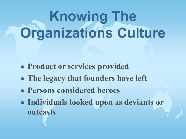 Knowing The Organizations Culture l l Product or services provided The legacy that founders
