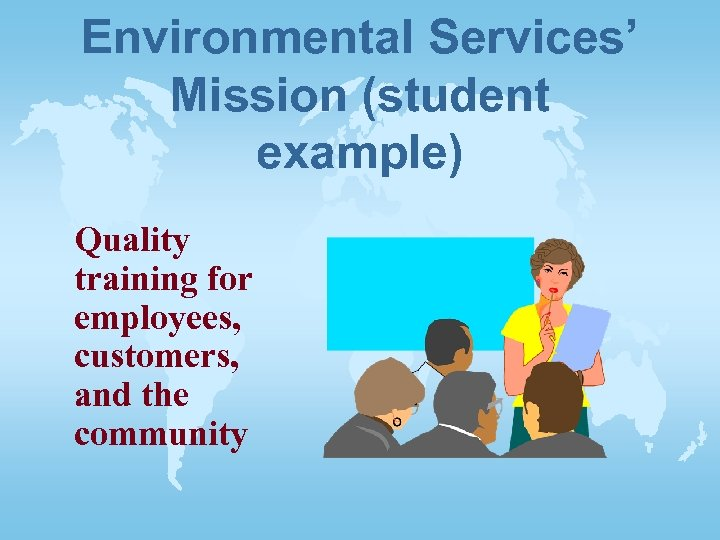 Environmental Services' Mission (student example) Quality training for employees, customers, and the community