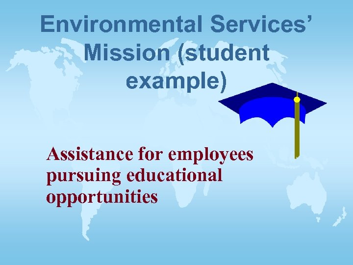 Environmental Services' Mission (student example) Assistance for employees pursuing educational opportunities