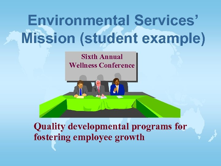 Environmental Services' Mission (student example) Sixth Annual Wellness Conference Quality developmental programs for fostering