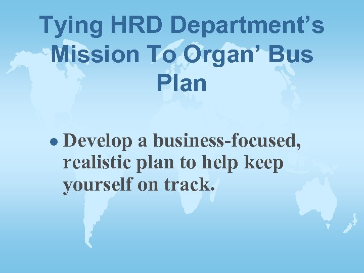 Tying HRD Department's Mission To Organ' Bus Plan l Develop a business-focused, realistic plan