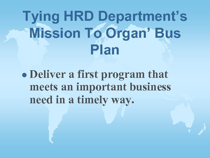 Tying HRD Department's Mission To Organ' Bus Plan l Deliver a first program that