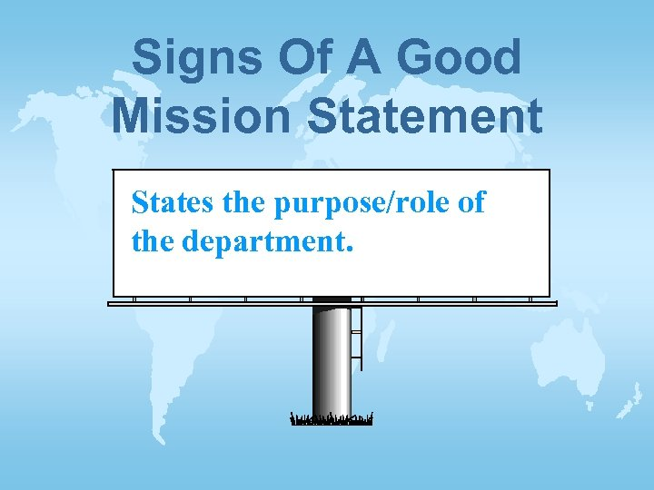 Signs Of A Good Mission Statement States the purpose/role of the department.