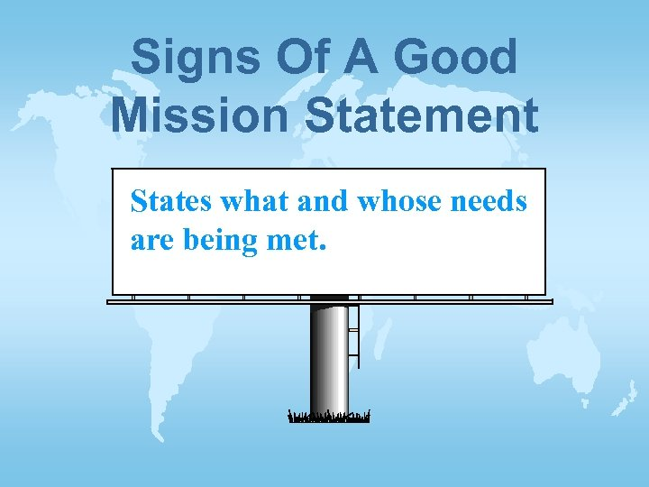 Signs Of A Good Mission Statement States what and whose needs are being met.