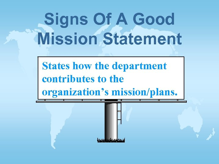 Signs Of A Good Mission Statement States how the department contributes to the organization's