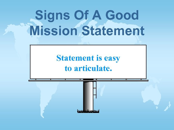 Signs Of A Good Mission Statement is easy to articulate.