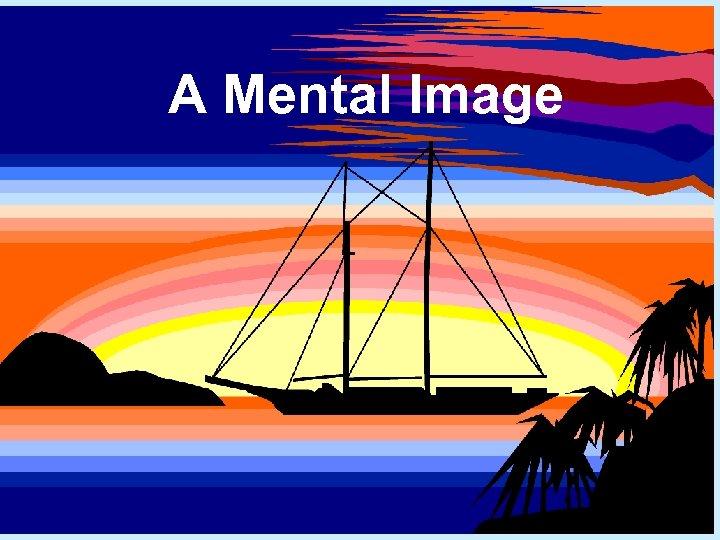 A Mental Image