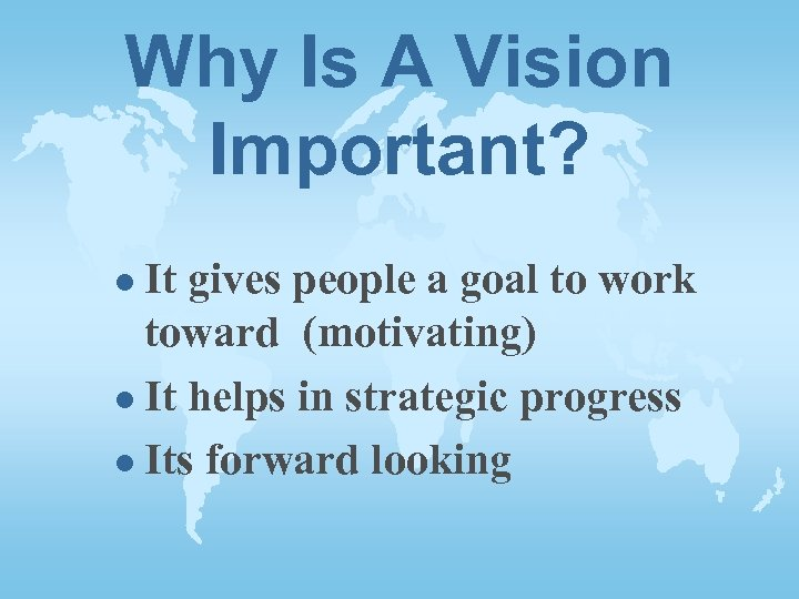 Why Is A Vision Important? l It gives people a goal to work toward