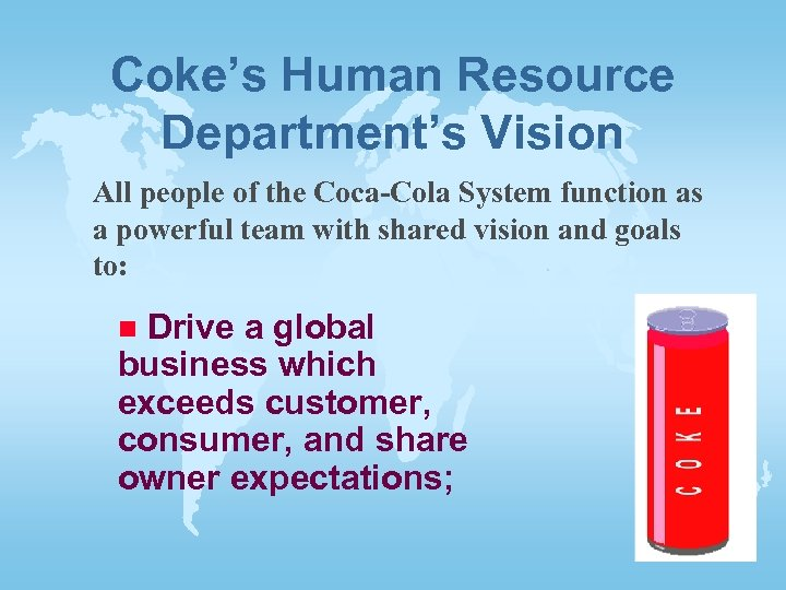 Coke's Human Resource Department's Vision All people of the Coca-Cola System function as a