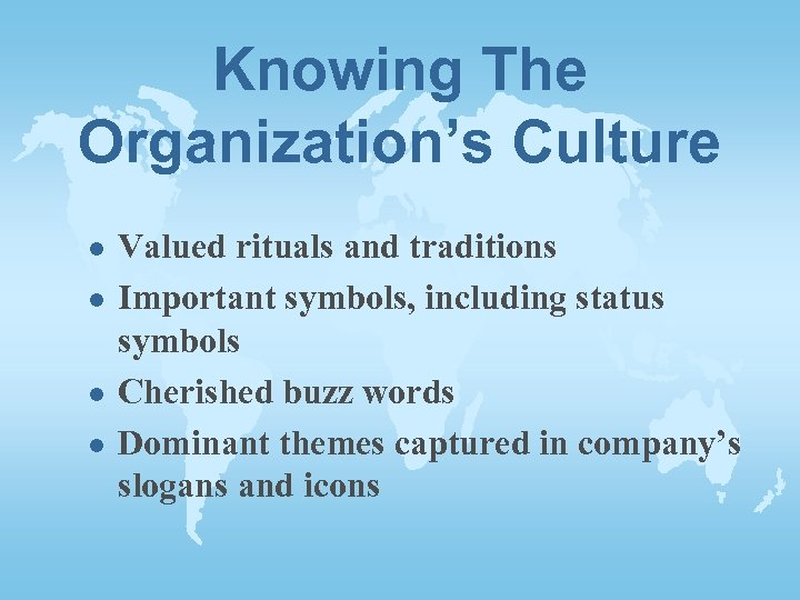 Knowing The Organization's Culture l l Valued rituals and traditions Important symbols, including status