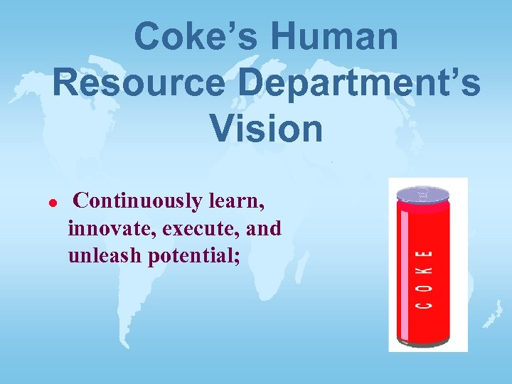 Coke's Human Resource Department's Vision l Continuously learn, innovate, execute, and unleash potential;