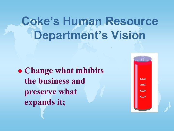 Coke's Human Resource Department's Vision l Change what inhibits the business and preserve what