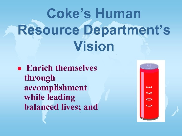 Coke's Human Resource Department's Vision l Enrich themselves through accomplishment while leading balanced lives;