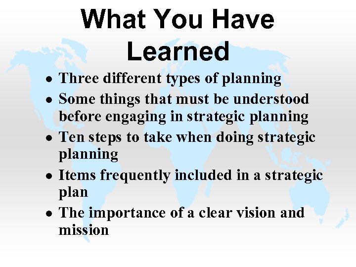 What You Have Learned l l l Three different types of planning Some things