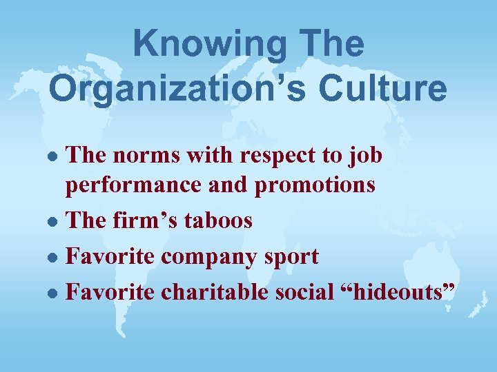 Knowing The Organization's Culture The norms with respect to job performance and promotions l