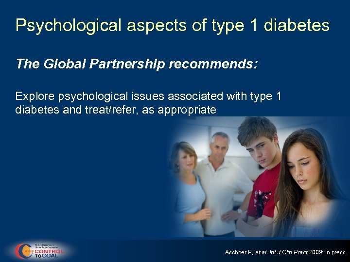 Psychological aspects of type 1 diabetes The Global Partnership recommends: Explore psychological issues associated