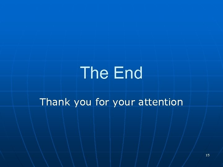 The End Thank you for your attention 15