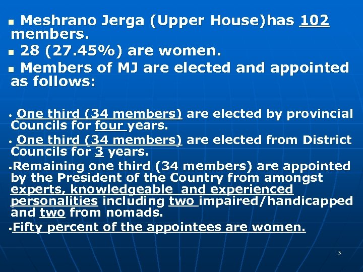Meshrano Jerga (Upper House)has 102 members. n 28 (27. 45%) are women. n Members