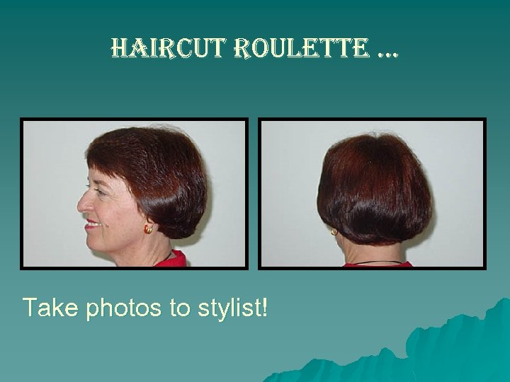 haircut roulette … Take photos to stylist!