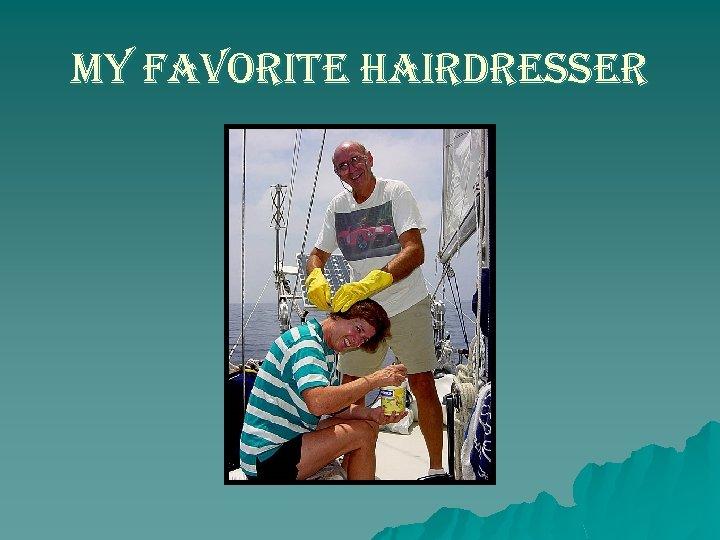 my favorite hairdresser