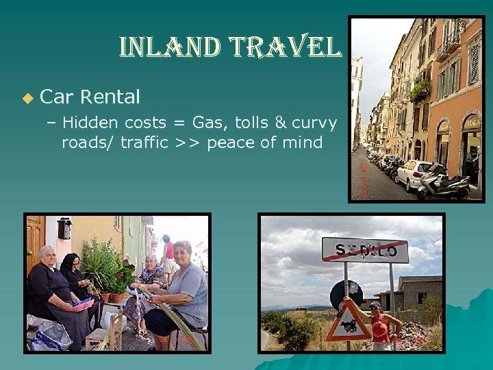inland travel u Car Rental – Hidden costs = Gas, tolls & curvy roads/