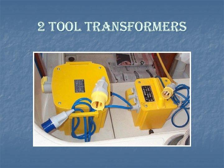 2 tool transformers