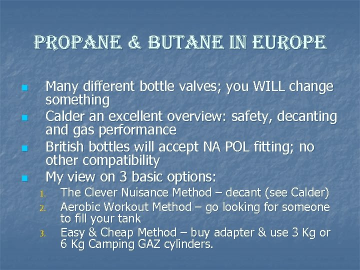 propane & butane in europe n n Many different bottle valves; you WILL change