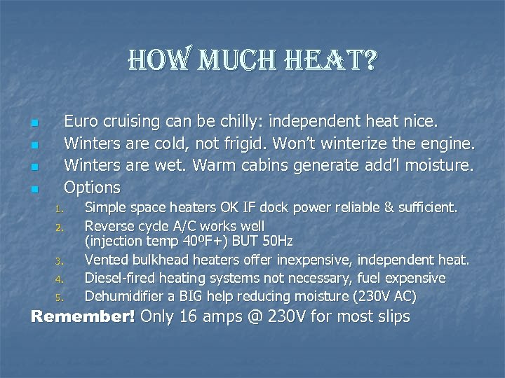how much heat? n n Euro cruising can be chilly: independent heat nice. Winters
