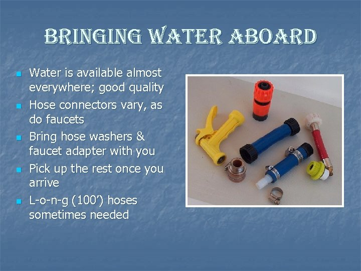 bringing water aboard n n n Water is available almost everywhere; good quality Hose