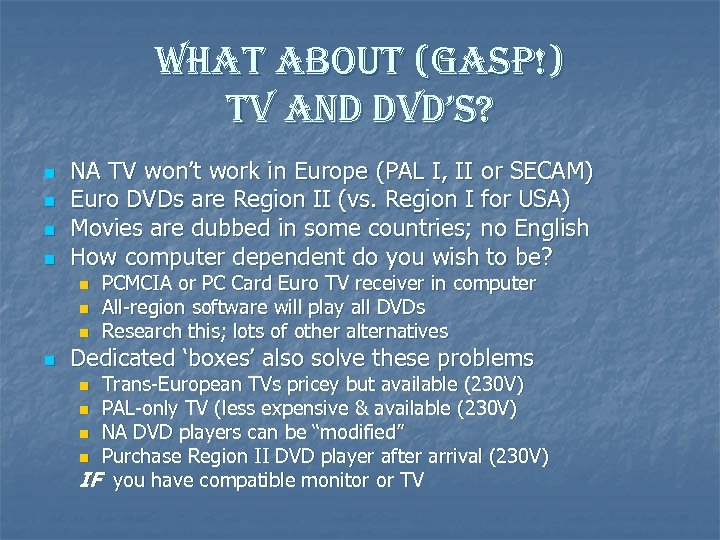 what about (gasp!) tv and dvd's? n n NA TV won't work in Europe