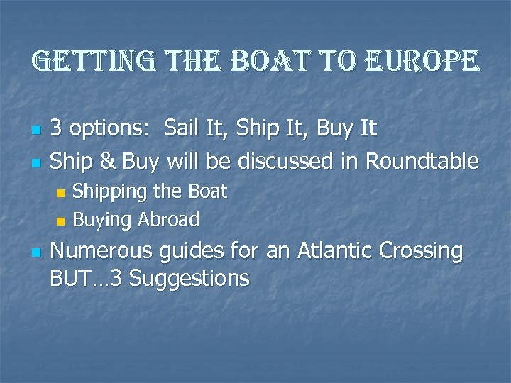 getting the boat to europe n n 3 options: Sail It, Ship It, Buy