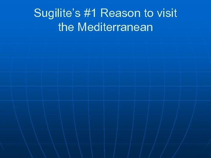 Sugilite's #1 Reason to visit the Mediterranean