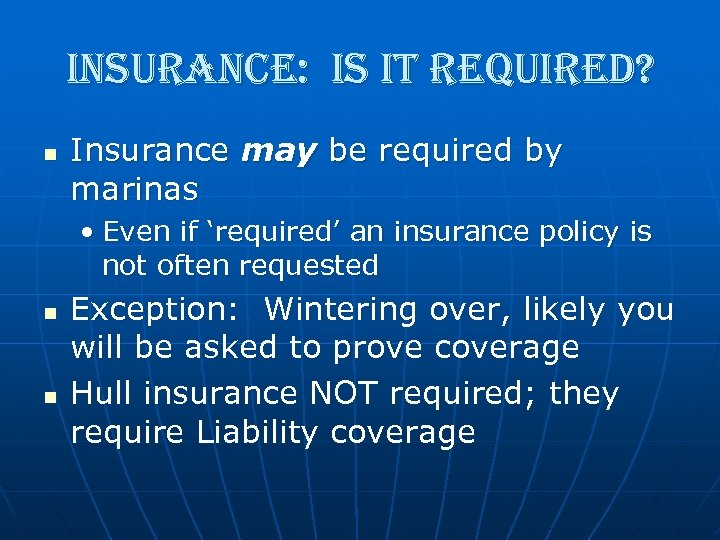 insurance: is it required? n Insurance may be required by marinas • Even if