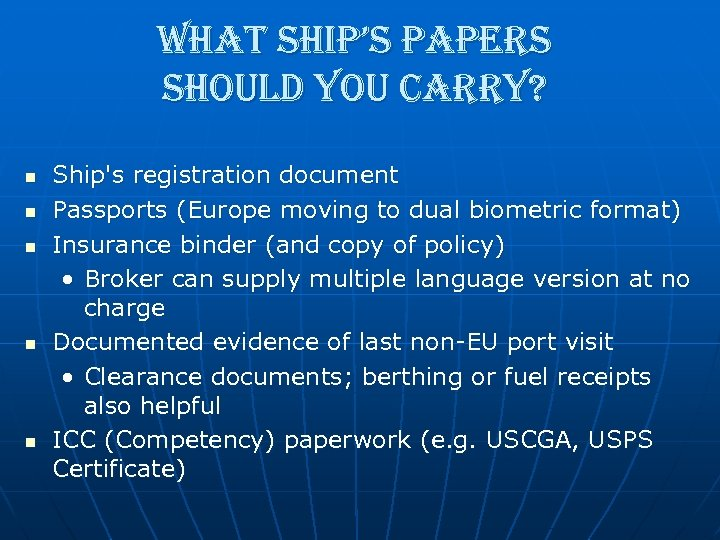 what ship's papers should you carry? n n n Ship's registration document Passports (Europe