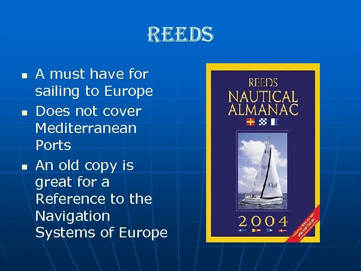 reeds n n n A must have for sailing to Europe Does not cover