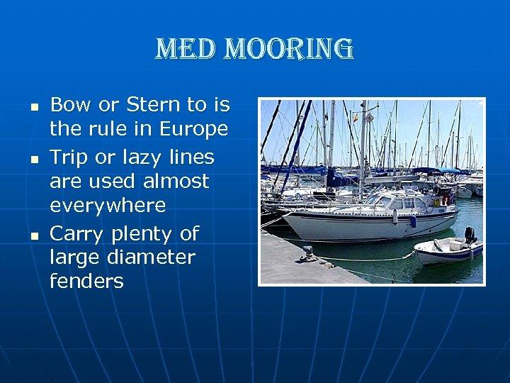 med mooring n n n Bow or Stern to is the rule in Europe
