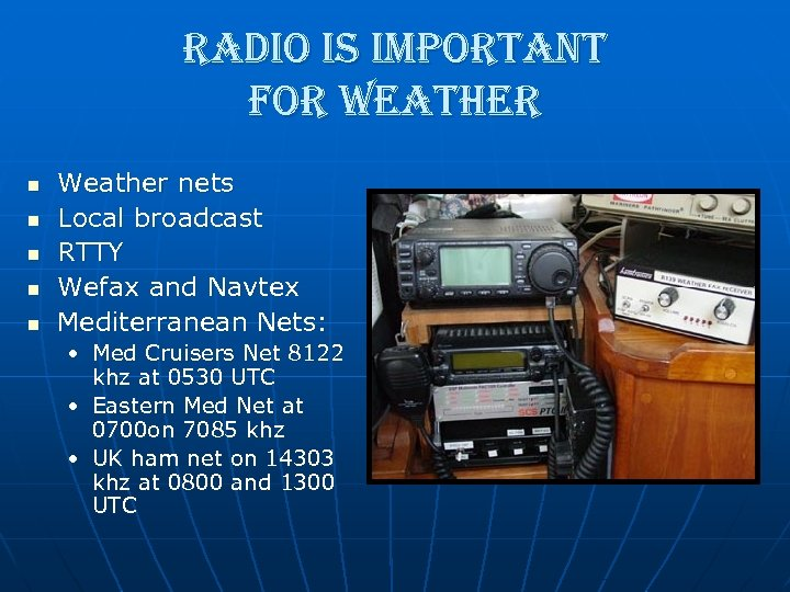 radio is important for weather n n n Weather nets Local broadcast RTTY Wefax