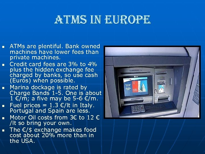 atms in europe n n n ATMs are plentiful. Bank owned machines have lower