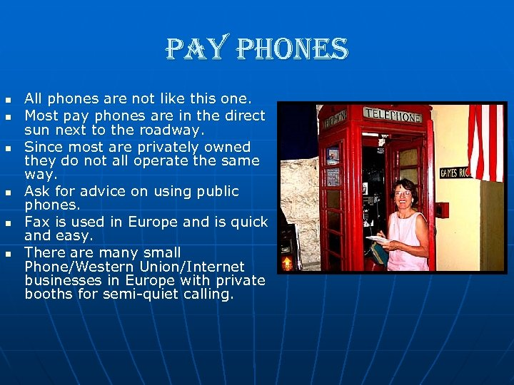 pay phones n n n All phones are not like this one. Most pay