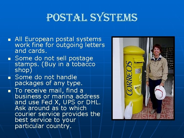 postal systems n n All European postal systems work fine for outgoing letters and