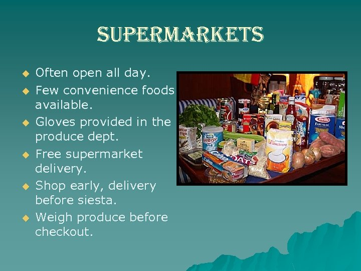 supermarkets u u u Often open all day. Few convenience foods available. Gloves provided