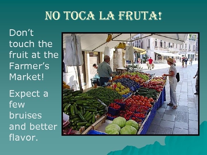 no toca la fruta! Don't touch the fruit at the Farmer's Market! Expect a