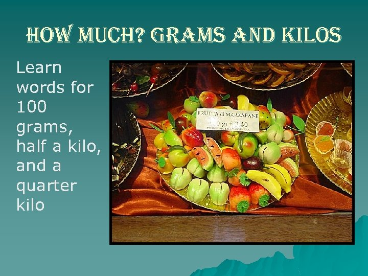 how much? grams and kilos Learn words for 100 grams, half a kilo, and