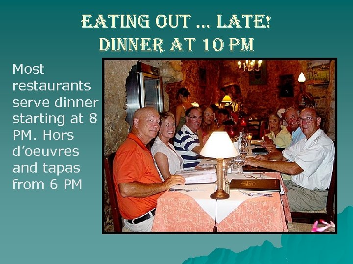 eating out … late! dinner at 10 pm Most restaurants serve dinner starting at