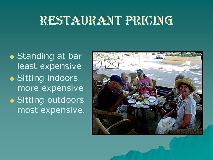 restaurant pricing Standing at bar least expensive u Sitting indoors more expensive u Sitting