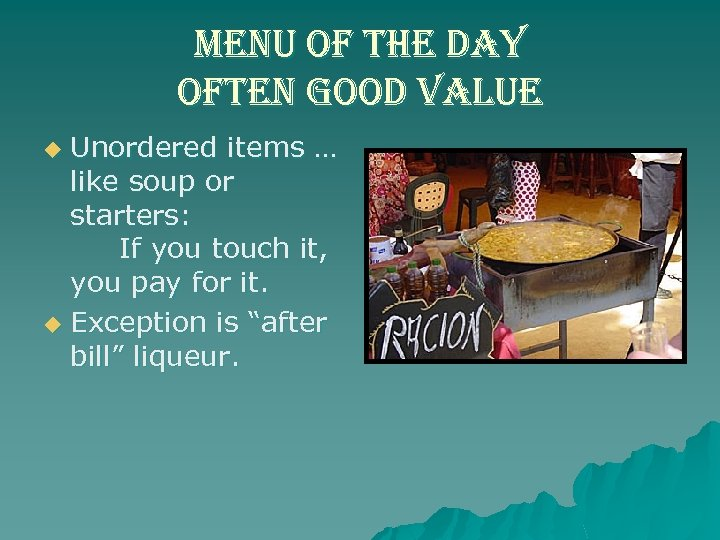 menu of the day often good value Unordered items … like soup or starters: