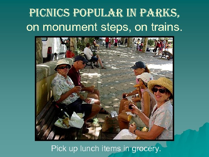 picnics popular in parks, on monument steps, on trains. Pick up lunch items in