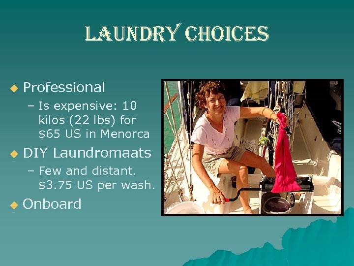 laundry choices u Professional – Is expensive: 10 kilos (22 lbs) for $65 US